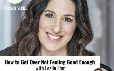 Rise Up For You Episode #349: How to Get Over Not Feeling Good Enough with Leslie Ehm